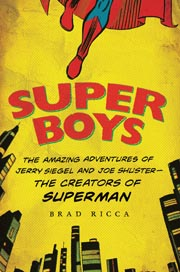 Super Boys: The Amazing Adventures of Jerry Siegel and Joe Shuster --