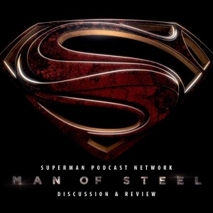 Superman Podcast Network: 'Man of Steel' discussion and review