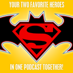 Superman & Batman Podcast